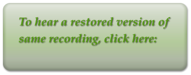To hear a restored version of same recording, click here: